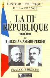 La Troisieme Republique T1 De Thiers A Casimir-Perier 1870-1895 - Intérieur - Format classique