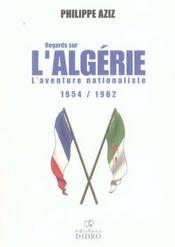 Regards Sur L'Algerie ; L'Aventure Nationaliste 1954-1962 - Intérieur - Format classique