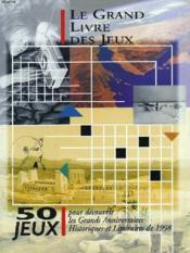 Le Grand Livre Des Jeux. 50 Jeux Pour Decouvrir Les Grands Anniversaires Historiques Et Litteraires De 1998. - Couverture - Format classique