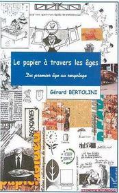 Le Papier A Travers Les Ages ; Du Premier Age Au Recyclage - Intérieur - Format classique