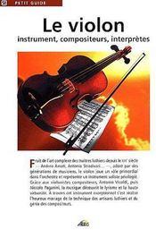 Petit Guide T.58 ; Le Violon ; Instrument, Compositeurs, Interprètes - Couverture - Format classique