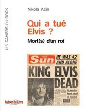 Qui a tué Elvis ? ; mort(s) d'un roi - Intérieur - Format classique