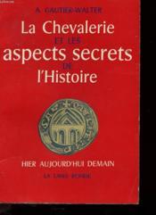 La Chevalerie Et Les Aspects Secrets De L'Histoire - Hier - Aujourd'Hui - Demain - Couverture - Format classique