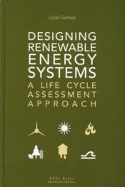 Vente livre :  Designing renewable energy systems ; a life cycle assesment approach  - Leda Gerber