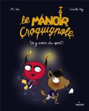 Vente  Le manoir Croquignole T.3 ; va y avoir du sport !  - Collectif - Camille Roy - Mr Tan