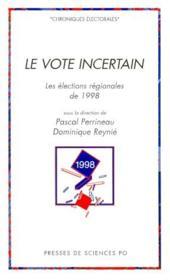 Le vote incertain ; les élections régionales de 1998 - Couverture - Format classique
