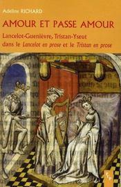 Amour et passe amour ; Lancelot-Guenièvre, Tristant-Yseut dans le Lancelot en prose et le Tristan en prose - Intérieur - Format classique