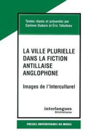 La ville plurielle dans la fiction antillaise anglophone ; images de l'interculturel - Couverture - Format classique