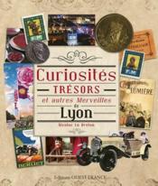 Curiosites, trésors et autres merveilles de Lyon - Couverture - Format classique