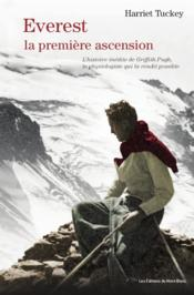 Vente livre :  Everest, la première ascension ; l'histoire inédite de Griffith Pugh, le physiologiste qui la rendit possible  - Harriet Tuckey