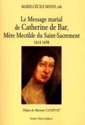 Message Marial De Catherine De Bar Mere Mechtilde Du Saint Sacrement - Couverture - Format classique
