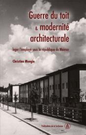 Guerre du toit et modernité architecturale ; loger l'employé sous la république de weimar - Couverture - Format classique