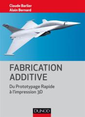 Vente livre :  Fabrication additive ; du prototype rapide à l'impression 3D  - Claude Barlier - Alain Bernard