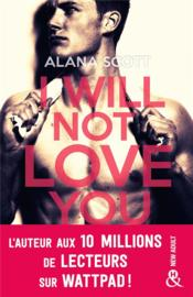 Vente livre :  I will not love you  - Alana Scott