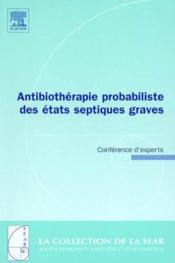 Antibiotherapie probabiliste des etats septiques graves : conf. d'experts - Couverture - Format classique