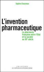 L'Invention Pharmaceutique. La Pharmacie Francaise Entre L'Etat Et La Societe Au Xxe Siecle - Couverture - Format classique