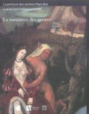 La Naissance Des Genres. Peinture Des Anciens Pays-Bas - Couverture - Format classique