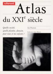 Atlas Du Xxie Siècle. Quelle Société, Quelle Planète Demain, Pour Nous Et Nos Enfants ? - Couverture - Format classique
