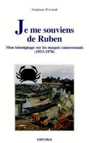 Je me souviens de Ruben ; mon témoignage sur les maquis camerounais (1953-1970) - Couverture - Format classique