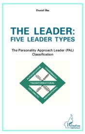 Vente livre :  The leader : five leader types ; the personality approach leader (PAL) classification  - Daniel Shu
