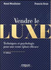 Vendre le luxe ; techniques et psychologie pour une vente (plus) efficace (2e édition) - Couverture - Format classique