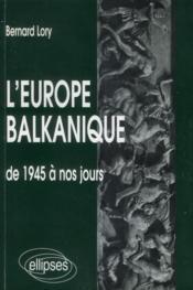 L'Europe balkanique ; de 1945 a nos jours - Couverture - Format classique