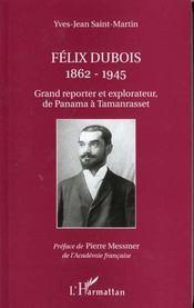 Felix Dubois 1862-1945 ; Grand Reporter Et Explorateur De Panama A Tamanrasset - Intérieur - Format classique