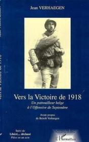 Vers la victoire de 1918 ; un patrouilleur belge à l'Offensive de septembre ; libéré... déclassé - Couverture - Format classique
