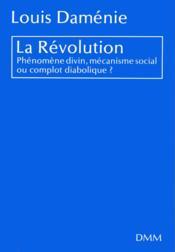 La Revolution - Phenomene Divin Mecanisme Social Ou Complot Diabolique ? - Couverture - Format classique