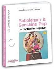 Bubblegum et sunshine pop ; la confiserie magique - Couverture - Format classique
