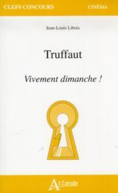 Truffaut ; vivement dimanche ! - Couverture - Format classique