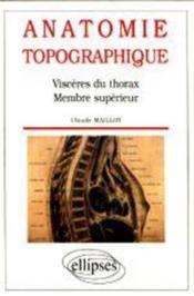 Anatomie Topographique Visceres Du Thorax Membre Superieur - Couverture - Format classique