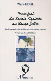 Transfert Du Savoir Agricole Au Congo-Zaire ; Heritage Colonial Et Recherche Agronomique - Intérieur - Format classique