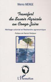 Transfert Du Savoir Agricole Au Congo-Zaire ; Heritage Colonial Et Recherche Agronomique - Couverture - Format classique
