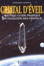 Cristal d'éveil ; nouveau guide pratique d'utilisation des cristaux - Couverture - Format classique