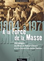 Chronique des mines de potasse d'Alsace et de la société Kali-Sainte-Thérèse t.1 ; 1904 à 1971 ; à la force de la masse - Couverture - Format classique