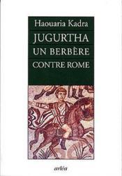 Jugurtha, Un Berbere Contre Rome - Couverture - Format classique