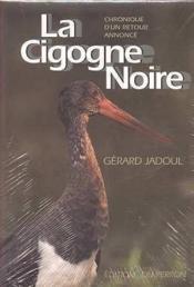 La cigogne noire ; chronique d'un retour annoncé - Couverture - Format classique