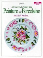 Découvrir et s'initier à la peinture sur porcelaine - Couverture - Format classique