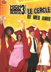 Vente livre :  Le cercle de mes amis ; high school musical 3  - Collectif