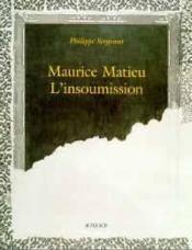 L'Insoumission ; Peintures De Maurice Matieu - Couverture - Format classique