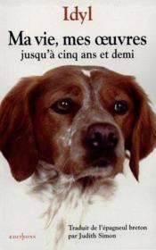 Ma Vie Mes Oeuvres Jusqu'A Cinq Ans Et Demi ; Chronique D'Une Vie De Jeune Chienne Epagneul Breton - Couverture - Format classique