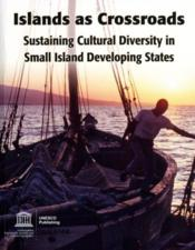 Vente livre :  Islands as crossroads ; sustaining cultural diversity in small island developing states  - Timothy Curtis