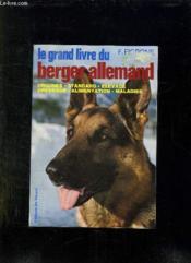 Le Grand Livre Du Berger Allemand. Origines, Standard, Elevage, Dressage, Alimentation, Maladies. - Couverture - Format classique