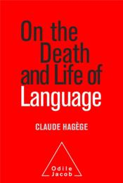 Vente livre :  On the death and life of langage  - Claude Hagege