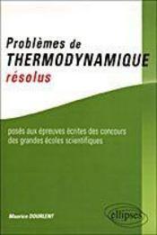 Problemes De Thermodynamique Resolus Poses Aux Epreuves Ecrites Des Concours Des Grandes Ecoles Sci. - Intérieur - Format classique