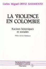 La violence en Colombie ; racines historiques et sociales - Couverture - Format classique