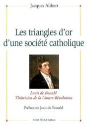 Les Triangles D'Or D'Une Societe Catholique - Louis De Bonald, Theoricien De La Contre-Revolution - Couverture - Format classique