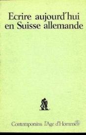 Ecrire Aujourd-Hui Suisse Allemande - Couverture - Format classique