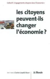 Citoyens Peuvent Ils Changer L'Economie ? (Les) - Couverture - Format classique